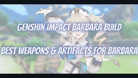 Genshin Impact Barbara Build Guide Best Weapons Artifacts