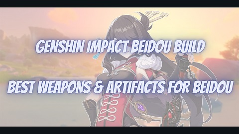 Genshin Impact Beidou Build Guide Best Weapons Artifacts