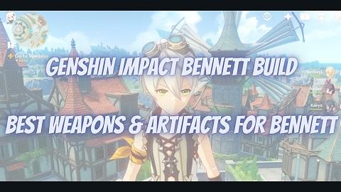 Genshin Impact Bennett Build Guide Best Weapons Artifacts