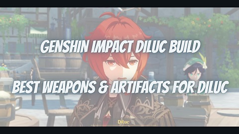 Genshin Impact Diluc Build Guide Best Weapons Artifacts