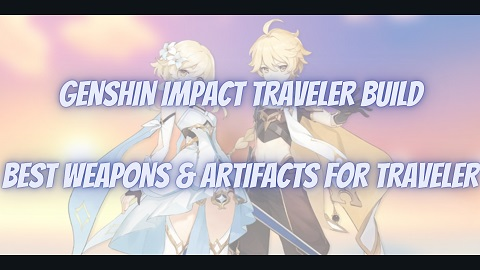 Genshin Impact Traveler Build Guide Best Weapons Artifacts