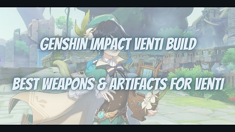 Genshin Impact Venti Build Guide Best Weapons Artifacts