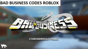 Bad Business Codes Roblox