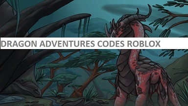 Dragon Adventures Codes Roblox
