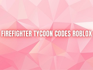 FIREFIGHTER TYCOON CODES ROBLOX