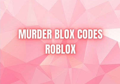 MURDER BLOX CODES ROBLOX