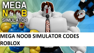 Mega Noob Simulator Codes Roblox