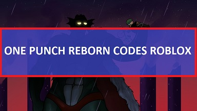 One Punch Reborn Codes Roblox