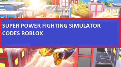 Super Power Fighting Simulator Codes Roblox