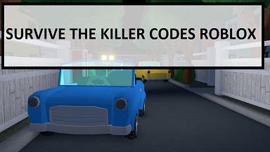 Survive The Killer Codes Roblox