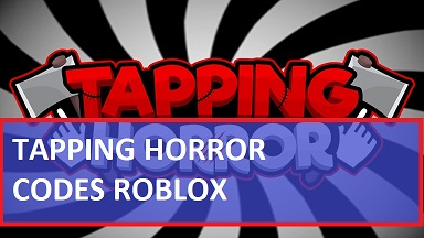 Tapping Horror Codes Roblox