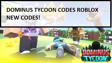 Dominus Tycoon Codes Roblox