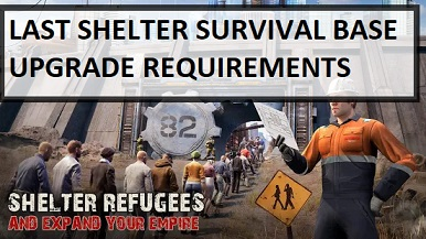 Last Shelter Survival Base Upgrade Requirements