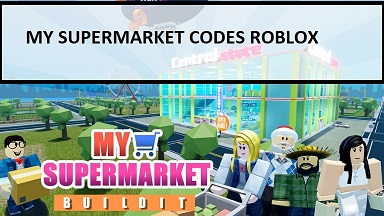 My Supermarket Codes Roblox