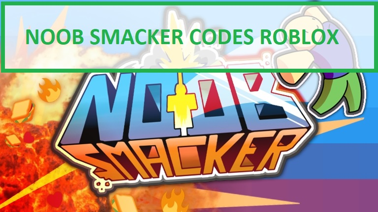 Noob Smacker Codes Roblox