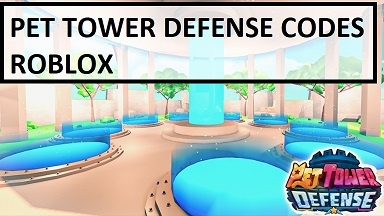 Pet Tower Defense Codes Roblox
