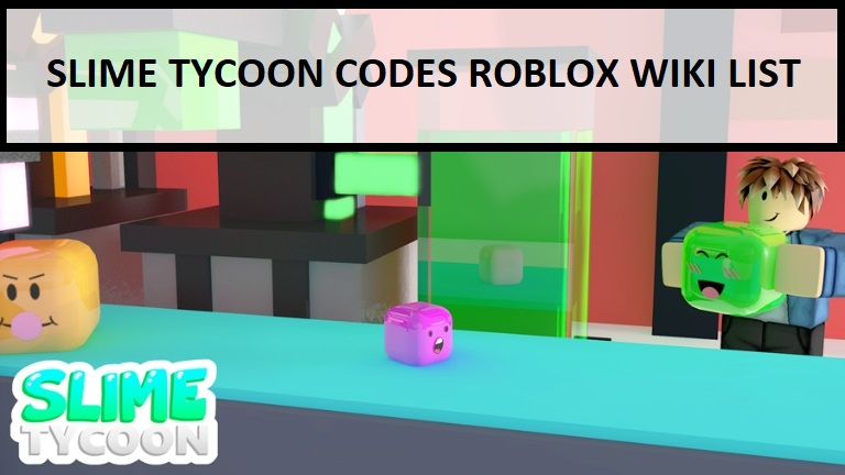 Slime Tycoon Codes Roblox Wiki