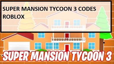 Super Mansion Tycoon 3 Codes Roblox