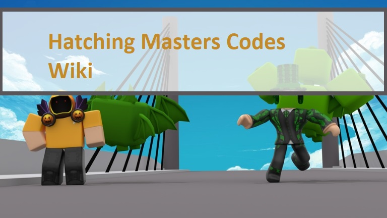 Hatching Masters Codes Wiki