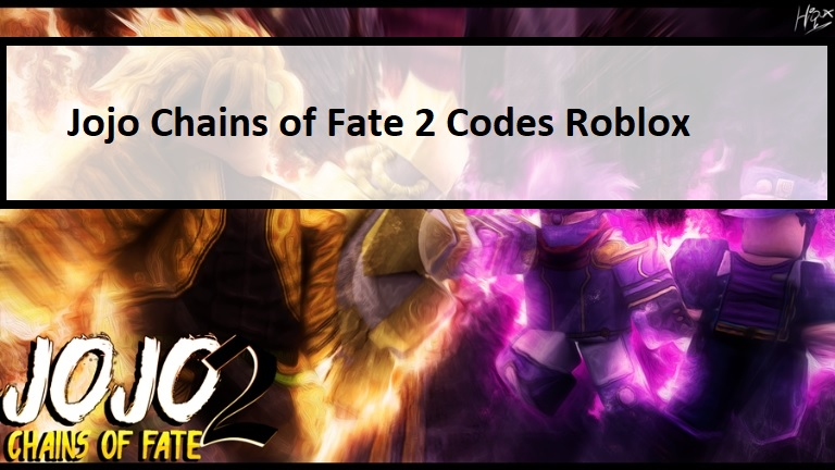 Jojo Chains of Fate 2 Codes