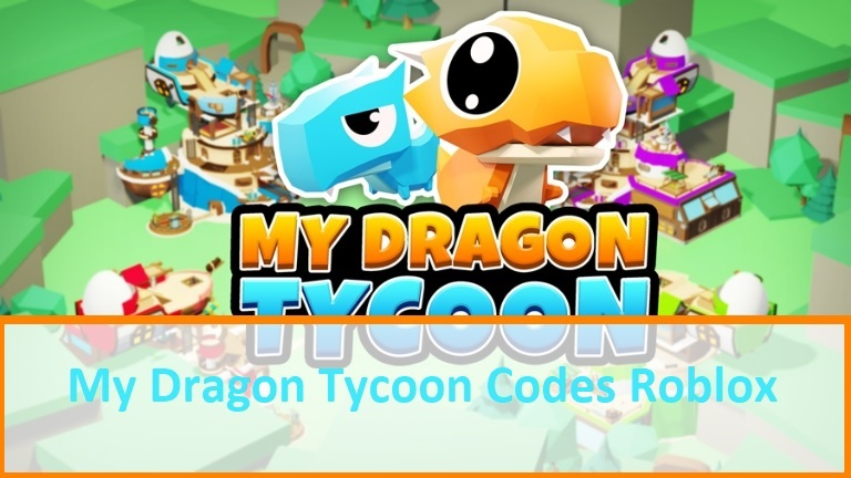 My Dragon Tycoon Codes Wiki