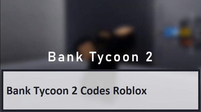 Bank Tycoon 2 Codes Wiki