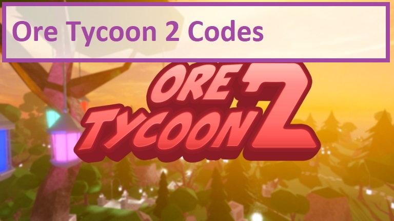Ore Tycoon 2 Codes Wiki