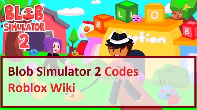 Blob Simulator 2 Codes Roblox Wiki