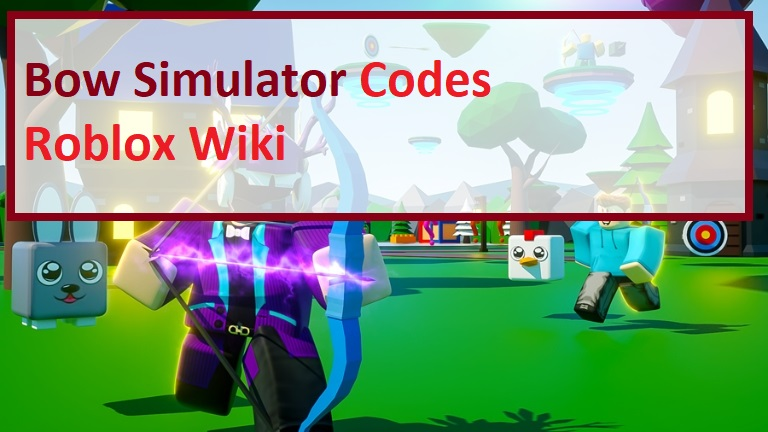 Bow Simulator Codes Roblox Wiki