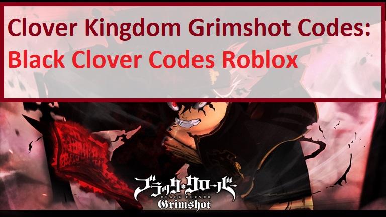 Clover Kingdom Grimshot Codes Roblox