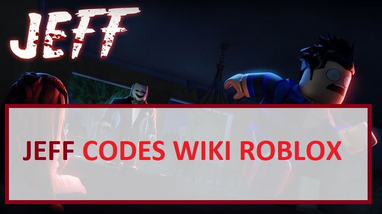 JEFF CODES WIKI ROBLOX