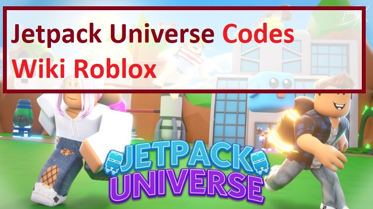 Jetpack Universe Codes Wiki Roblox
