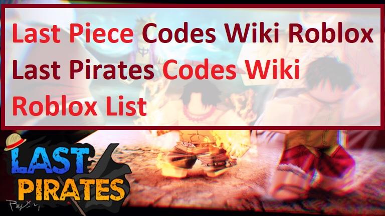 Last Pirates Codes Wiki Last Piece Codes Wiki
