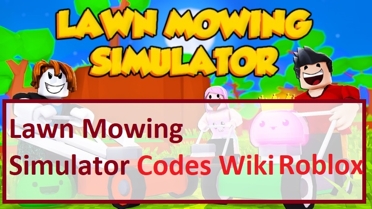 Lawn Mowing Simulator Codes Wiki Roblox