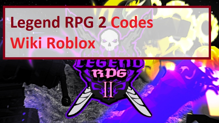 Legend RPG 2 Codes Wiki