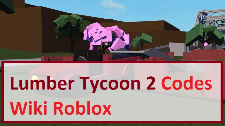 Lumber Tycoon 2 Codes Wiki Roblox
