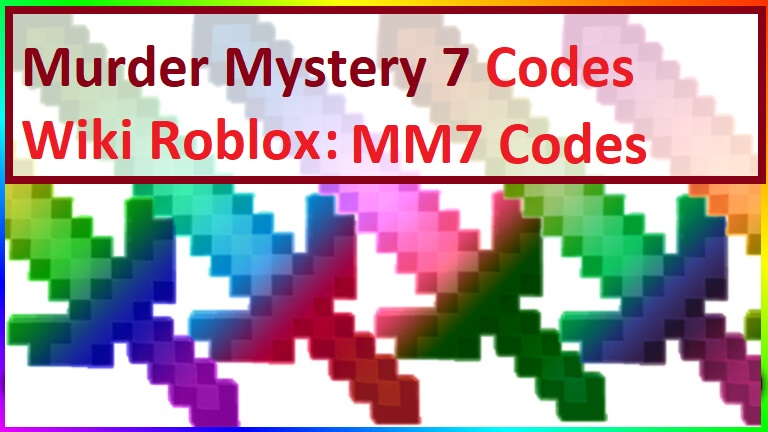 Murder Mystery 7 Codes Wiki MM7