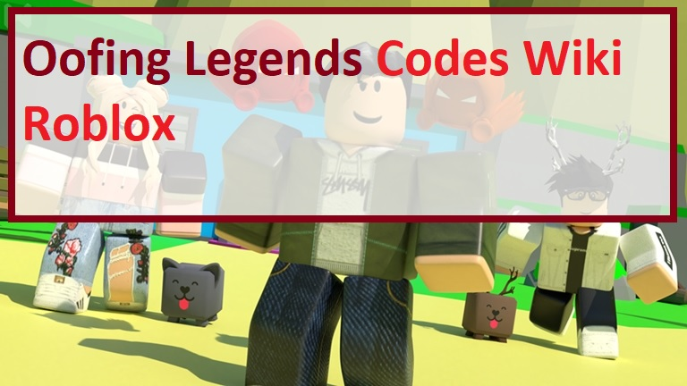 Oofing Legends Codes Wiki Roblox