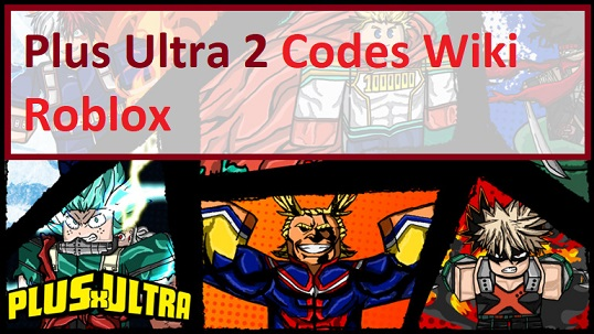 Plus Ultra 2 Codes Wiki Roblox
