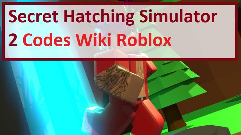 Secret Hatching Simulator 2 Codes Wiki Roblox