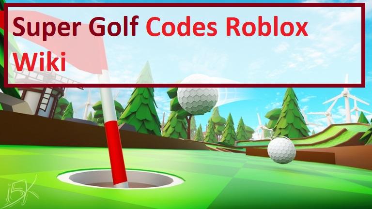Super Golf Codes Wiki Roblox
