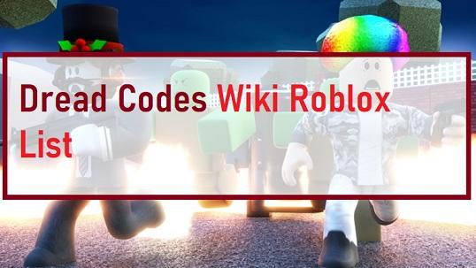 Dread Codes Wiki Roblox List