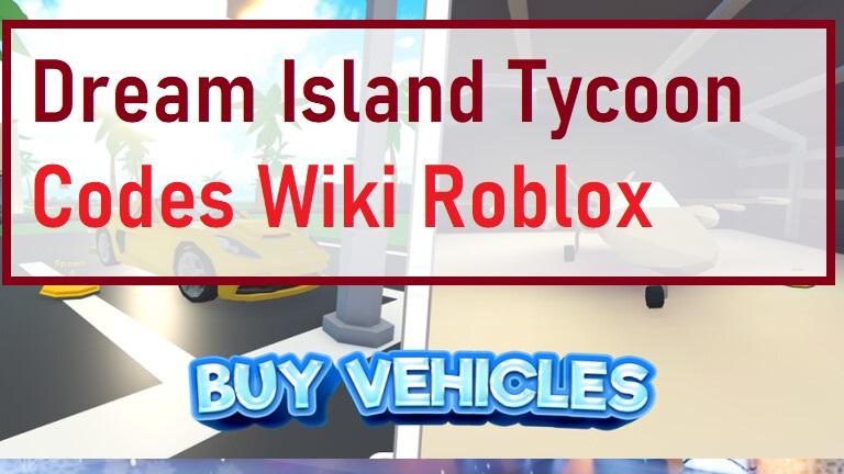 Dream Island Tycoon Codes Wiki Roblox