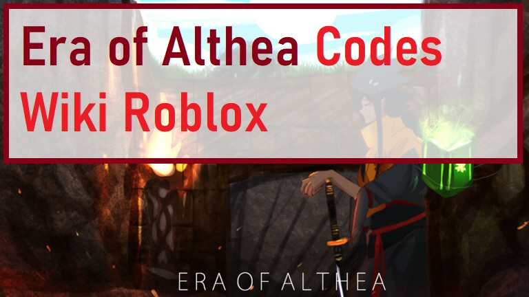 Era of Althea Codes Wiki Roblox