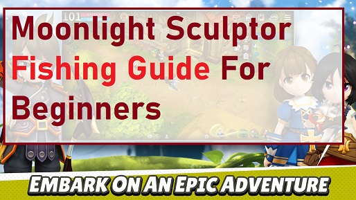 Moonlight Sculptor Fishing Guide For Beginners