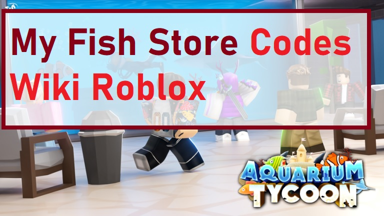 My Fish Store Codes Wiki Roblox