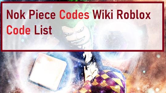 Nok Piece Codes Wiki Roblox Code List