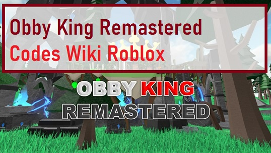Obby King Remastered Codes Wiki Roblox