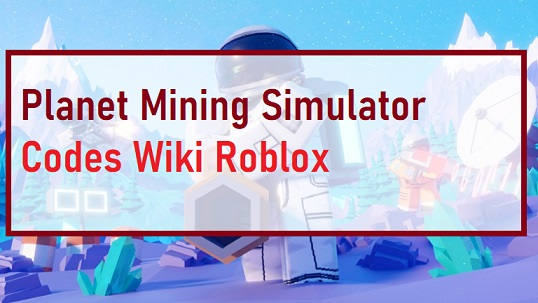Planet Mining Simulator Codes Wiki Roblox