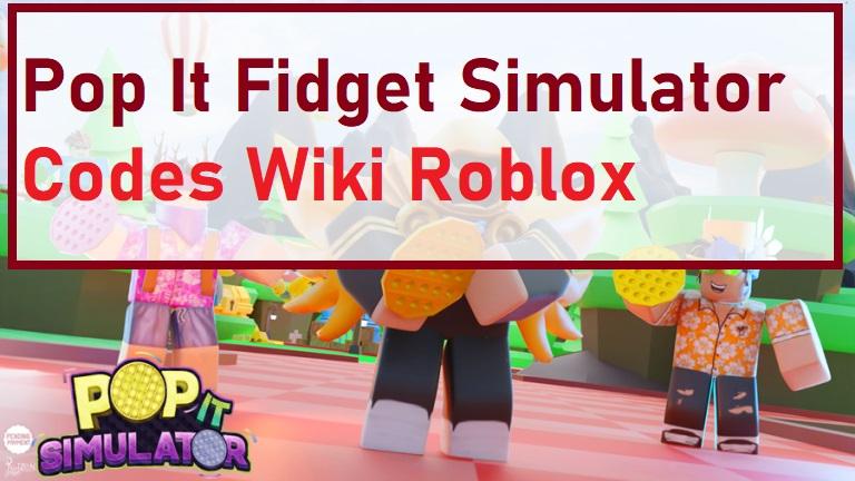 Pop It Fidget Simulator Codes Wiki Roblox